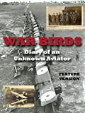 War Birds: Diary of an Unknown Aviator (Feature Version)