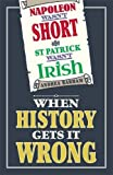 img - for Napoleon Wasn't Short (& St Patrick Wasn't Irish): When History Gets it Wrong by Andrea Barham (2015-05-01) book / textbook / text book