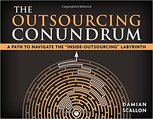 The Outsourcing Conundrum: A Path to Navigate the Inside-Outsourcing Labyrinth February 16, 2015