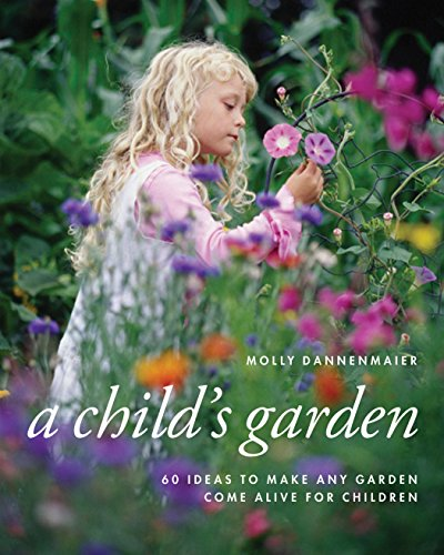 A Childs Garden: 60 Ideas to Make Any Garden Come Alive for Children