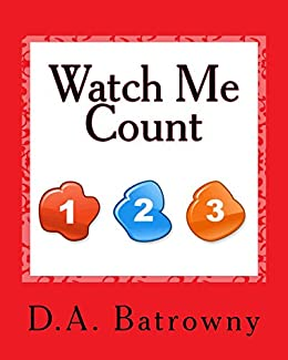 Watch Me Count (The Early Ed Series Book 5) by [Batrowny, D.A.]
