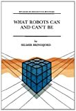 What Robots Can and Can't Be, Bringsjord, Selmer, 9401050872