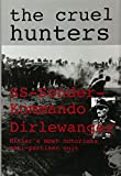The Cruel Hunters: SS-Sonderkommando Dirlewanger Hitler's Most Notorious Anti-Partisan Unit (Schiffer Military History)
