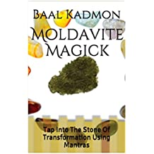 Moldavite Magick: Tap Into The Stone Of Transformation Using Mantras (Crystal Mantra Magick) (Volume 1)