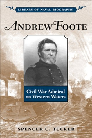 Andrew Foote: Civil War Admiral on Western Waters (Library of Naval ()