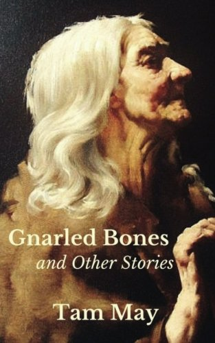(Gnarled Bones and Other Stories)