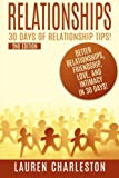 Relationships: 30 Days Of Relationship Tips!  Better Relationships, Friendship, Love, and Intimacy in 30 days! (Relationship Advice, Dating, Dating Advice, Friendship, Love And Friendship)