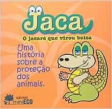 Jaca: o Jacaré que Virou Bolsa: Vania D'Angelo Dohme