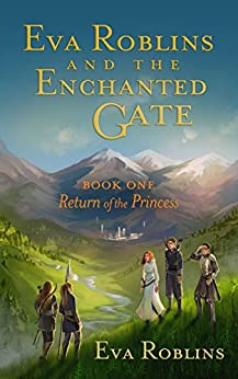 Eva Roblins and the Enchanted Gate Book One:  Return of the Princess by [Roblins, Eva]