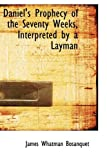 Daniel's Prophecy of the Seventy Weeks, Interpreted by a Layman, James Whatman Bosanquet, 1110210582