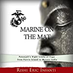 Marine on the Mat: Patanjali's Eight Limbs of Yoga - from Parris Island to Mysore India | Rishi Eric Infanti