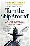 Turn the Ship Around!: A True Story of Building Leaders by Breaking the Rules.