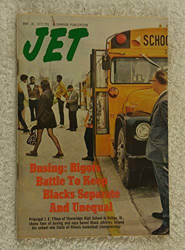 Busing: Bigots Battle to Keep Blacks Separate & Unequal - J.E. Tilton - Principal of Thornridge High School in Dolton Illinois, Shuns Foes of Busing - Jet Magazine - May 18, 1972