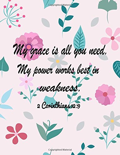 Download My Grace Is All You Need My Power Works Best In Weakness: Quotes Journal Notebook 8.5x11 100pages (Volume 8) pdf epub