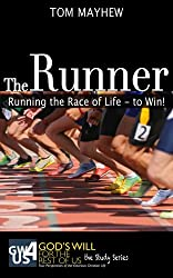 The Runner: Running the Race of Life--to Win! (God's Will for the Rest of Us: The Study Series Book 3)