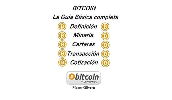 Amazon.com: BITCOIN La Guía Básica Completa: Definición, Minería, Carteras, Transacción y Cotización (Spanish Edition) eBook: Marco Oliveira: Kindle Store
