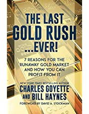 The Last Gold Rush…Ever!: 7 Reasons for the Runaway Gold Market and How You Can Profit from It