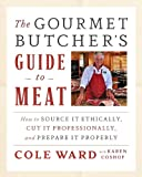 meat cuts guide - The Gourmet Butcher's Guide to Meat: How to Source it Ethically, Cut it Professionally, and Prepare it Properly (with CD)