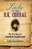 Lady at the O.K. Corral: The True Story of Josephine Marcus Earp by Ann Kirschner front cover