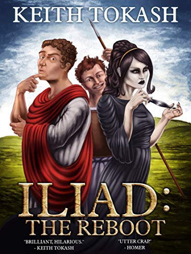 Iliad: The Reboot by [Tokash, Keith]