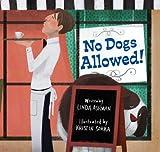 No Dogs Allowed!, Linda Ashman and Kristin Sorra, 1402758375