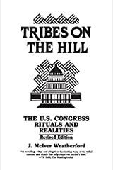 Tribes on the Hill: The United States Congress--Rituals and Realities: United States Congress - Rituals and Reality Kindle Edition