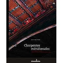 Charpentes méridionales: Construire autrement: le Midi rhodanien à la fin du Moyen Âge