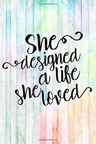 She Designed a Life She Loved: Journal Notebook For Women