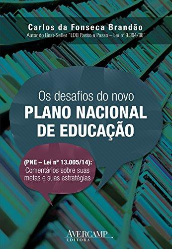 Os Desafios do Novo Plano Nacional de Educação. PNE. Lei Nº 13.005-14. Comentários Sobre Suas Metas e Suas Estratégias