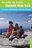 Fun with the Family Upstate New York: Hundreds of Ideas for Day Trips with the Kids (Fun with the Family Series)