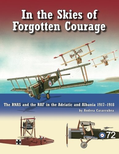 In The Skies of Forgotten Courage: The RNAS and the RAF in the Adriatic and Albania 1917-1918