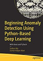 Beginning Anomaly Detection Using Python-Based Deep Learning: With Keras and PyTorch Front Cover