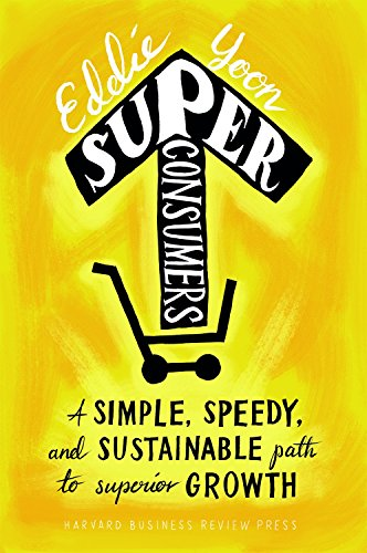 Superconsumers: A Simple, Speedy, and Sustainable Path to Superior Growth (Best Way To Improve Concentration)