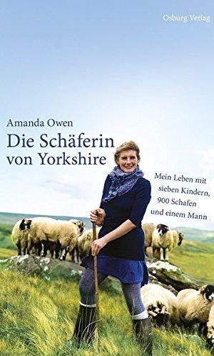 Die Schäferin von Yorkshire: Mein Leben mit sieben Kindern, 900 Schafen und einem Mann Gebundenes Buch – 1. August 2016 Amanda Owen Ilka Schlüchtermann Osburg Verlag 3955101142