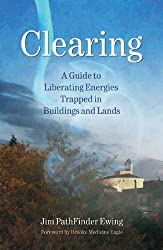 Clearing: A Guide to Liberating Energies Trapped in Buildings and Land