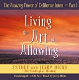 The Amazing Power of Deliberate Intent 4-CD: Part I: Living the Art of Allowing