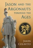 Jason and the Argonauts Through the Ages by Jason Colavito (March 24, 2014) Paperback
