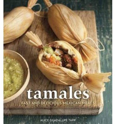 BY Tapp, Alice Guadalupe (Author)  [ {Tamales: Fast and Delicious Mexican Meals By Tapp, Alice Guadalupe (Author)  Oct - 07- 2014 (Hardcover) }  ]: Alice ...