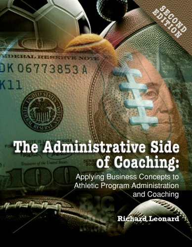 Administrative Side of Coaching 2e: Applying Business Concepts to Athletic Program Administration and Coaching (Administ