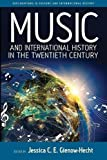 "BOOKS RECEIVED: Jessica C. E. Gienow-Hecht, ed.,  ""Music and International History in the Twentieth Century "" (Berghahn Books, 2018)"