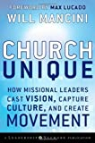 Church Unique: How Missional Leaders Cast Vision, Capture Culture, and Create Movement 1st (first) Edition by Mancini, Will published by Jossey-Bass (2008) Livre Pdf/ePub eBook