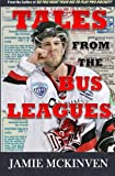 Tales from the Bus Leagues: 100 wild stories about life on the road and behind the scenes, through the eyes of a career minor leaguer