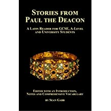 Stories from Paul the Deacon: A Latin Reader for GCSE,  A-Level and University Students: Edited with an Introduction, Notes and Comprehensive Vocabulary