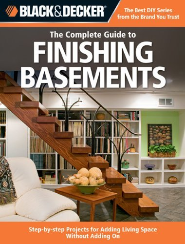 Black & Decker The Complete Guide to Finishing Basements: Step-by-step Projects for Adding Living Space without Adding On (Black & Decker Complete Guide) [Paperback] [2009] (Author) Editors of Creative Publishing PDF