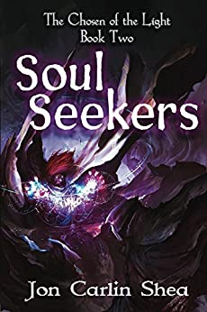 Soul Seekers (The Chosen of the Light Book 2) by [Shea, Jon Carlin]
