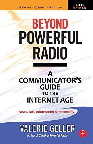 Beyond Powerful Radio: A Communicator's Guide to the Internet Age―News, Talk, Information & Personality for Broadc