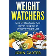 Weight Watchers: Smart Points Cookbook - Step By Step Guide And Proven Recipes For Effective Weight Loss