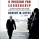 A Passion for Leadership: Lessons on Change and Reform from Fifty Years of Public Service Audiobook by Robert M Gates Narrated by George Newbern