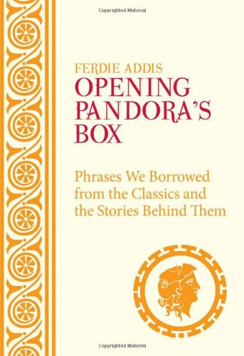 Download Opening Pandora's Box: Phrases We Borrowed from the Classics and the Stories Behind Them PDF