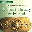 A Short History of Ireland Audiobook by Dr Jonathan Bardon Narrated by Frances Tomelty